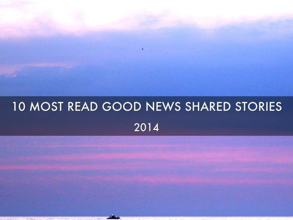 10 Most Read Good News Shared Articles in 2014