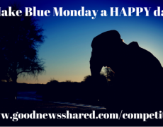 Kick Blue Monday to the Kerb with a Competition from Good News Shared