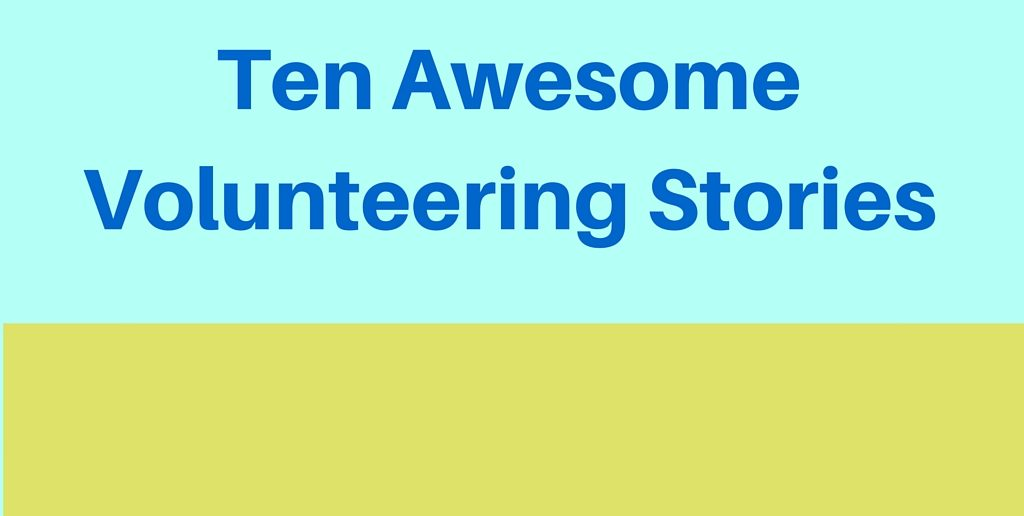10 Volunteering Stories That Will Leave You Itching to Get Involved