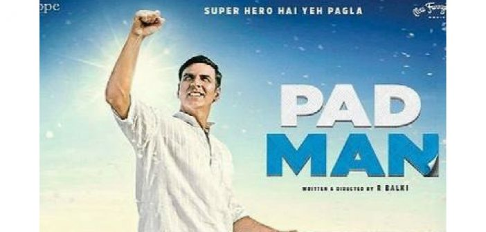 Bollywood Film Pad Man Celebrates Social Entrepreneur Who is Breaking Taboos Surrounding Menstruation